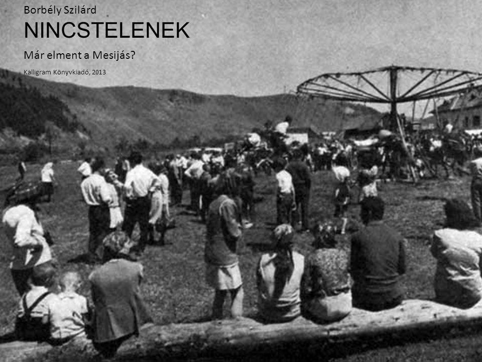 Borbély Szilárd NINCSTELENEK Már elment a Mesijás? Kalligram Könyvkiadó, 2013