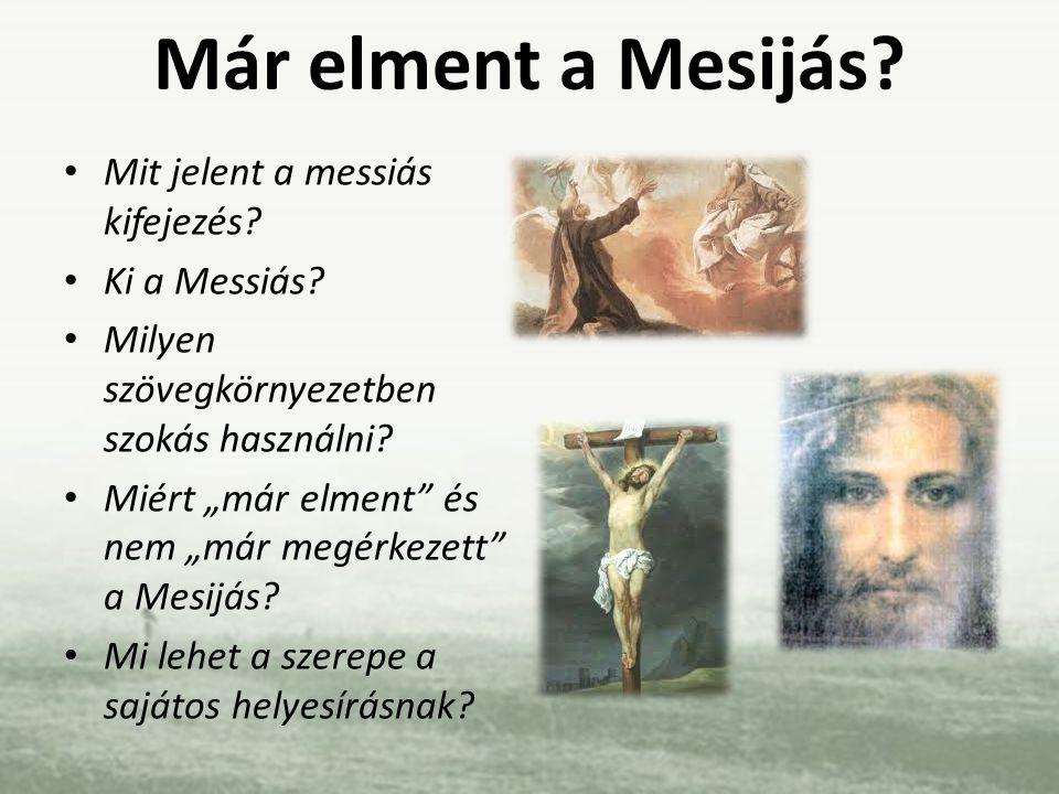 """Már elment a Mesijás? Mit jelent a messiás kifejezés? Ki a Messiás? Milyen szövegkörnyezetben szokás használni? Miért """"már elment"""" és nem """"már megérke"""