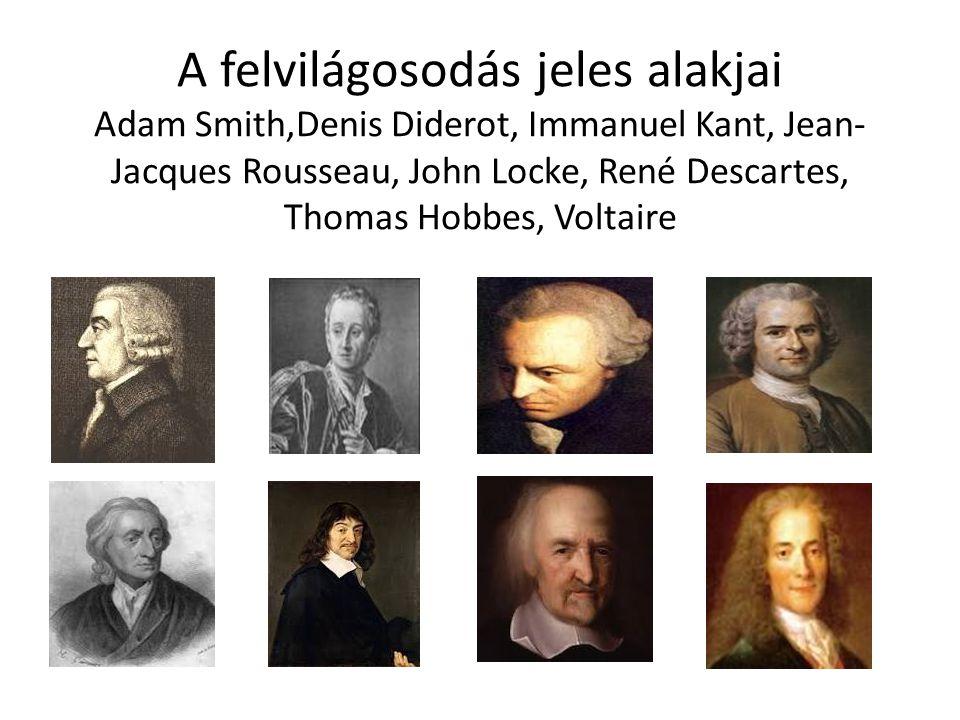 A felvilágosodás jeles alakjai Adam Smith,Denis Diderot, Immanuel Kant, Jean- Jacques Rousseau, John Locke, René Descartes, Thomas Hobbes, Voltaire