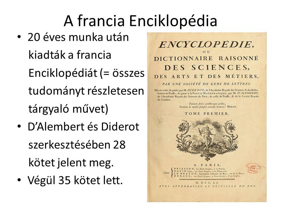 A francia Enciklopédia 20 éves munka után kiadták a francia Enciklopédiát (= összes tudományt részletesen tárgyaló művet) D'Alembert és Diderot szerke