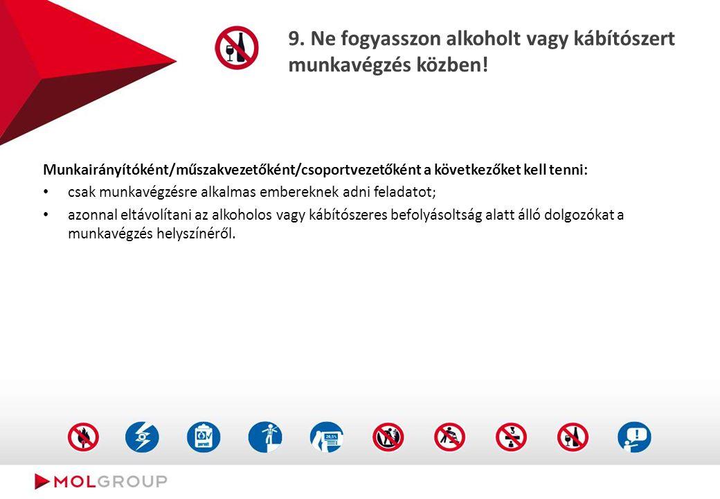 9.Ne fogyasszon alkoholt vagy kábítószert munkavégzés közben.