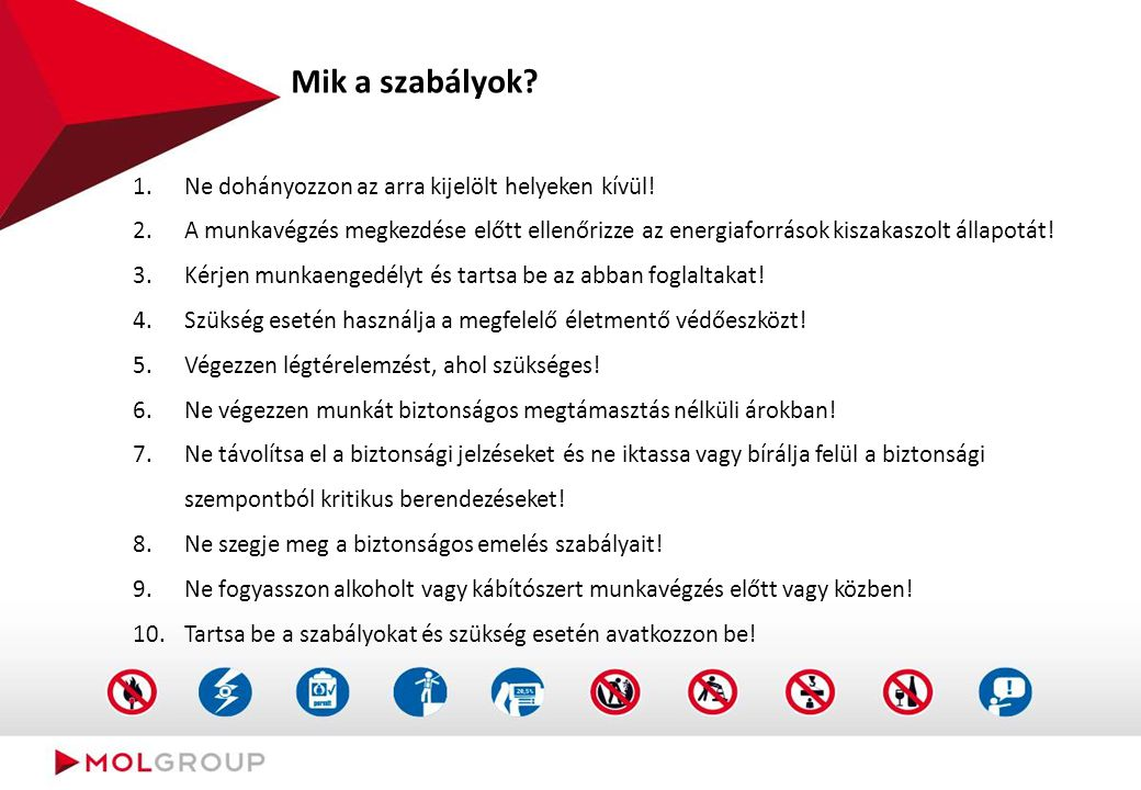 Mik a szabályok? 1.Ne dohányozzon az arra kijelölt helyeken kívül! 2.A munkavégzés megkezdése előtt ellenőrizze az energiaforrások kiszakaszolt állapo