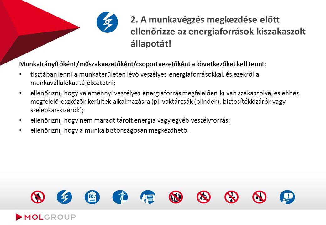 2. A munkavégzés megkezdése előtt ellenőrizze az energiaforrások kiszakaszolt állapotát! Munkairányítóként/műszakvezetőként/csoportvezetőként a követk