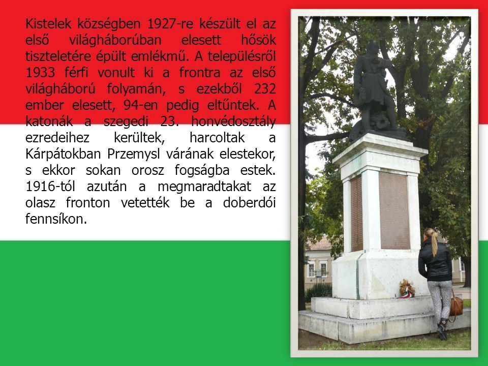 Kistelek községben 1927-re készült el az első világháborúban elesett hősök tiszteletére épült emlékmű. A településről 1933 férfi vonult ki a frontra a