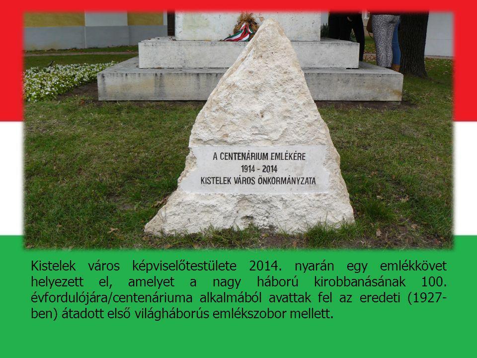 Kistelek város képviselőtestülete 2014. nyarán egy emlékkövet helyezett el, amelyet a nagy háború kirobbanásának 100. évfordulójára/centenáriuma alkal