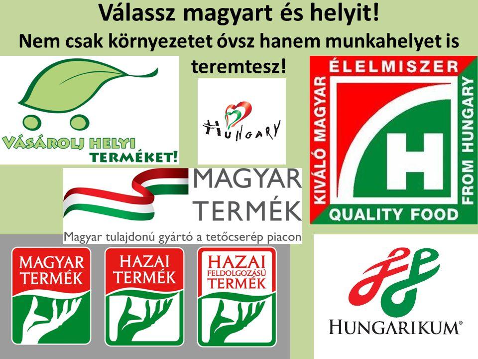 Válassz magyart és helyit! Nem csak környezetet óvsz hanem munkahelyet is teremtesz!