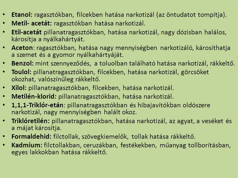 Etanol: ragasztókban, filcekben hatása narkotizál (az öntudatot tompítja). Metil- acetát: ragasztókban hatása narkotizál. Etil-acetát pillanatragasztó