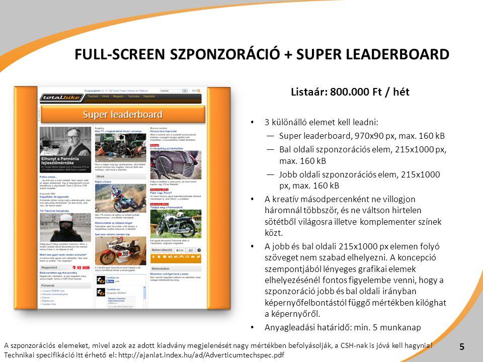 FULL-SCREEN SZPONZORÁCIÓ + SUPER LEADERBOARD Listaár: 800.000 Ft / hét 3 különálló elemet kell leadni: ―Super leaderboard, 970x90 px, max.