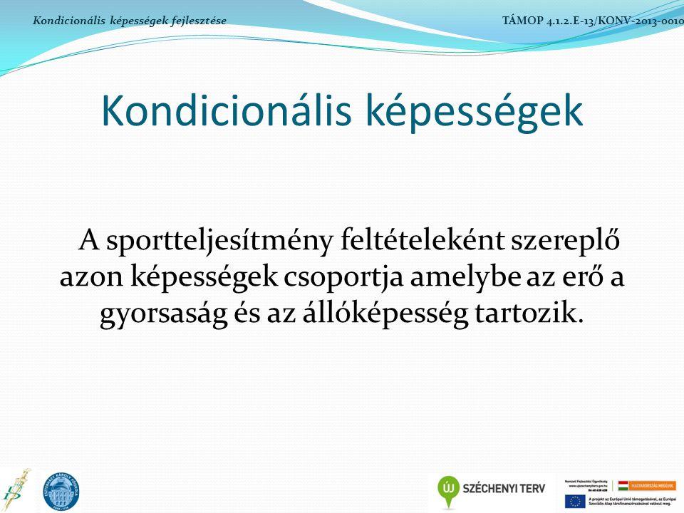 Kondicionális képességek A sportteljesítmény feltételeként szereplő azon képességek csoportja amelybe az erő a gyorsaság és az állóképesség tartozik.