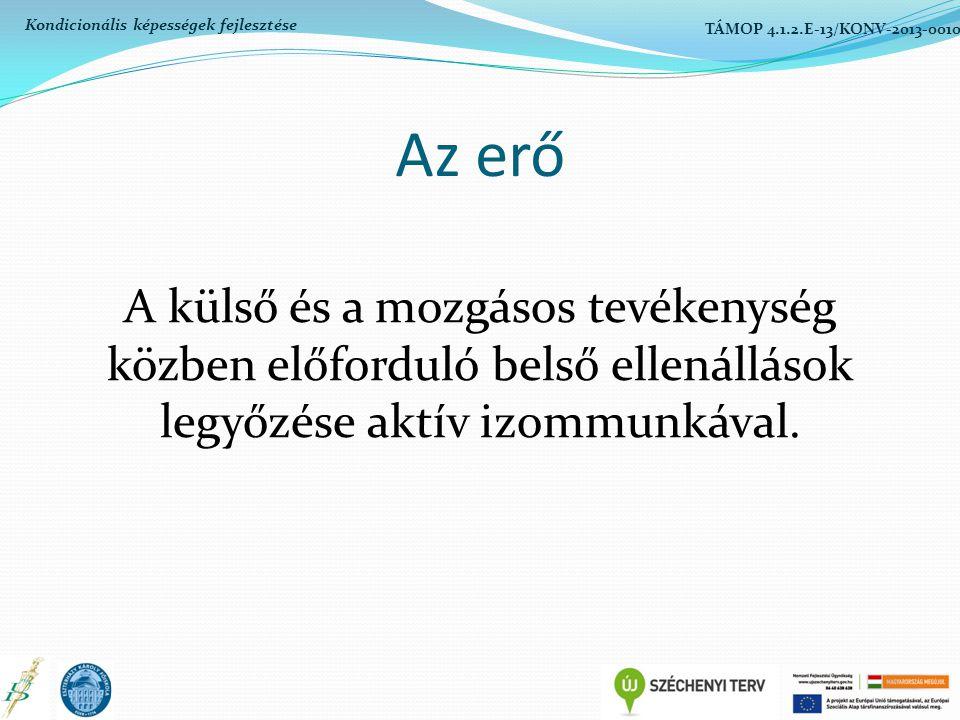 Az állóképesség A szervezet elfáradással szembeni képessége Fajtái: Gyorsasági állóképesség(alaktacid) Aerob állóképesség: oxigén jelenlétében történik Anaerob állóképesség(laktacid): oxigénhiányos közegben történik Erő-állóképesség Kondicionális képességek fejlesztése TÁMOP 4.1.2.E-13/KONV-2013-0010