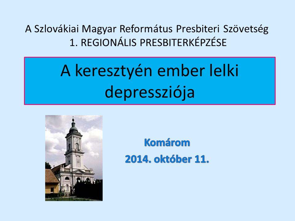 A keresztyén ember lelki depressziója A Szlovákiai Magyar Református Presbiteri Szövetség 1. REGIONÁLIS PRESBITERKÉPZÉSE