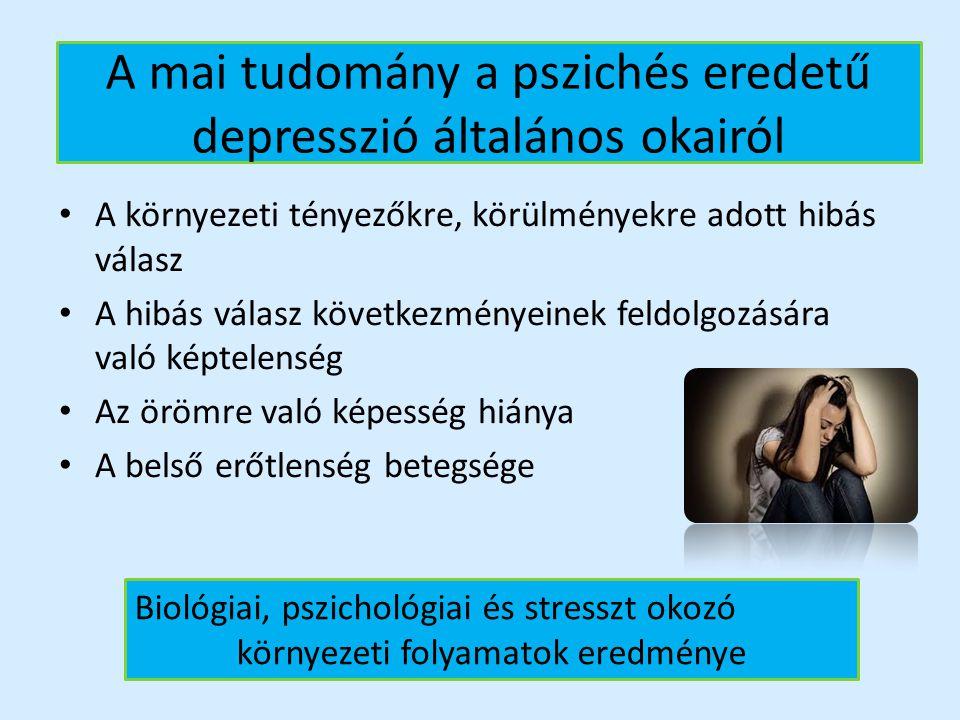 A mai tudomány a pszichés eredetű depresszió általános okairól A környezeti tényezőkre, körülményekre adott hibás válasz A hibás válasz következményei