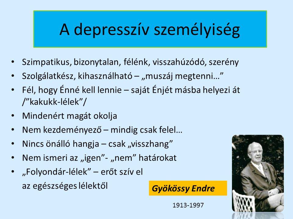 """A depresszív személyiség Szimpatikus, bizonytalan, félénk, visszahúzódó, szerény Szolgálatkész, kihasználható – """"muszáj megtenni…"""" Fél, hogy Énné kell"""