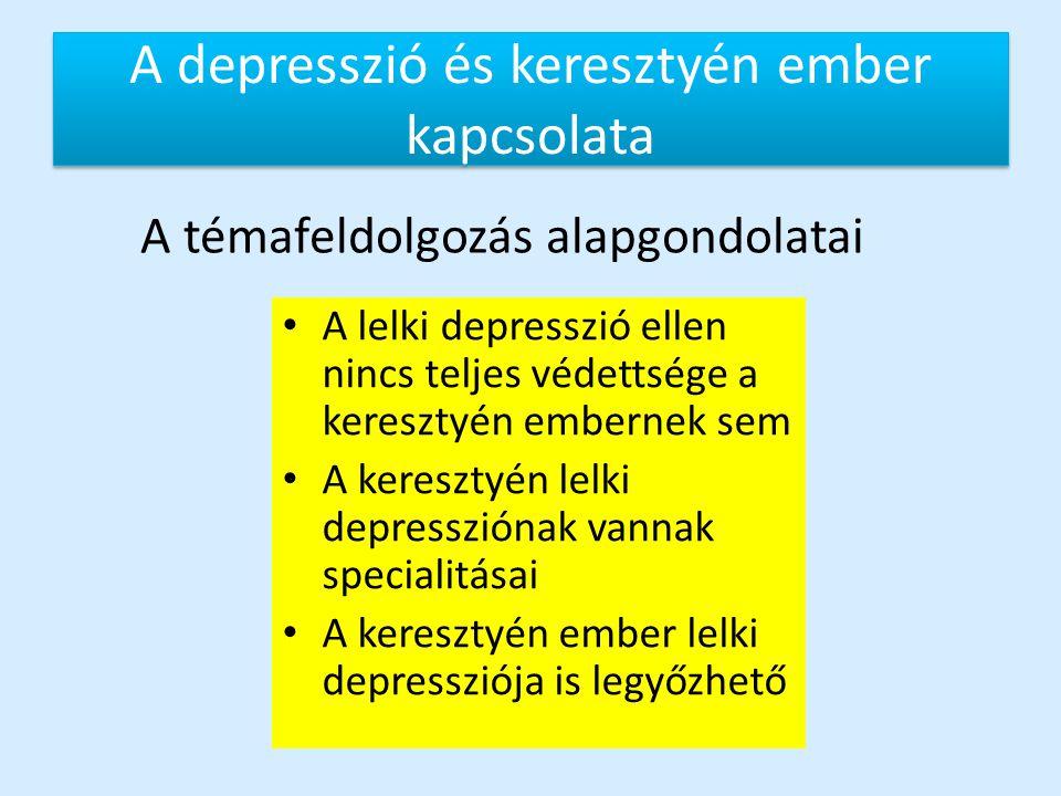 A depresszió és keresztyén ember kapcsolata A lelki depresszió ellen nincs teljes védettsége a keresztyén embernek sem A keresztyén lelki depresszióna