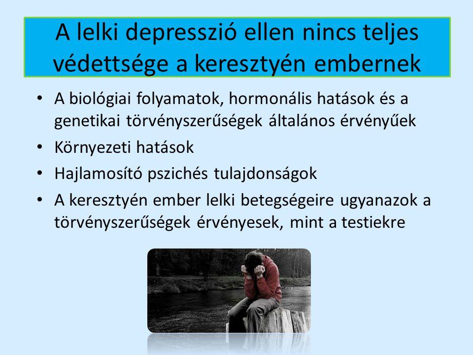 A lelki depresszió ellen nincs teljes védettsége a keresztyén embernek A biológiai folyamatok, hormonális hatások és a genetikai törvényszerűségek ált