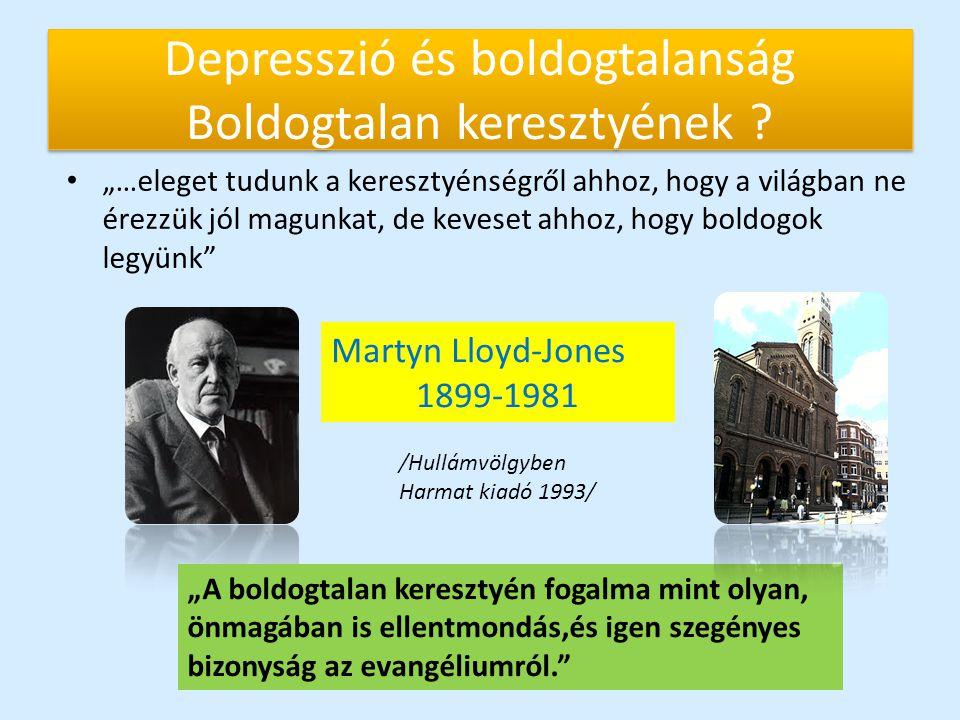 """Depresszió és boldogtalanság Boldogtalan keresztyének ? """"…eleget tudunk a keresztyénségről ahhoz, hogy a világban ne érezzük jól magunkat, de keveset"""