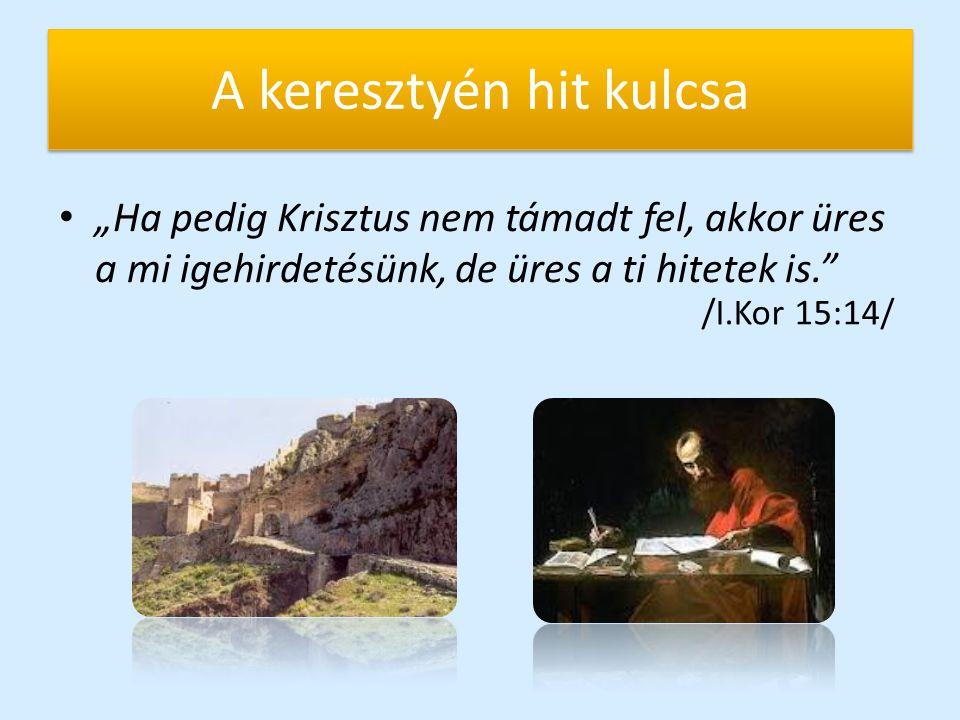 """A keresztyén hit kulcsa """"Ha pedig Krisztus nem támadt fel, akkor üres a mi igehirdetésünk, de üres a ti hitetek is."""" /I.Kor 15:14/"""
