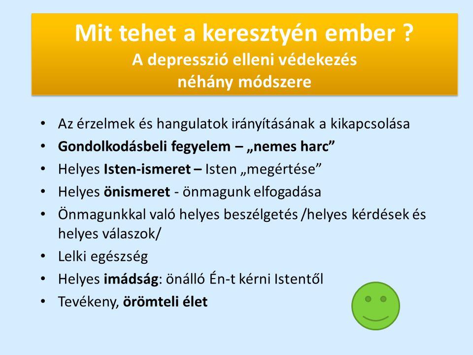 Mit tehet a keresztyén ember ? A depresszió elleni védekezés néhány módszere Az érzelmek és hangulatok irányításának a kikapcsolása Gondolkodásbeli fe