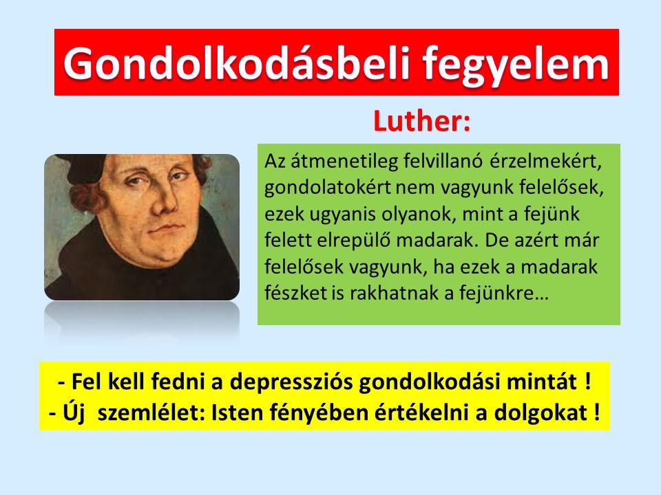 Luther: Az átmenetileg felvillanó érzelmekért, gondolatokért nem vagyunk felelősek, ezek ugyanis olyanok, mint a fejünk felett elrepülő madarak. De az