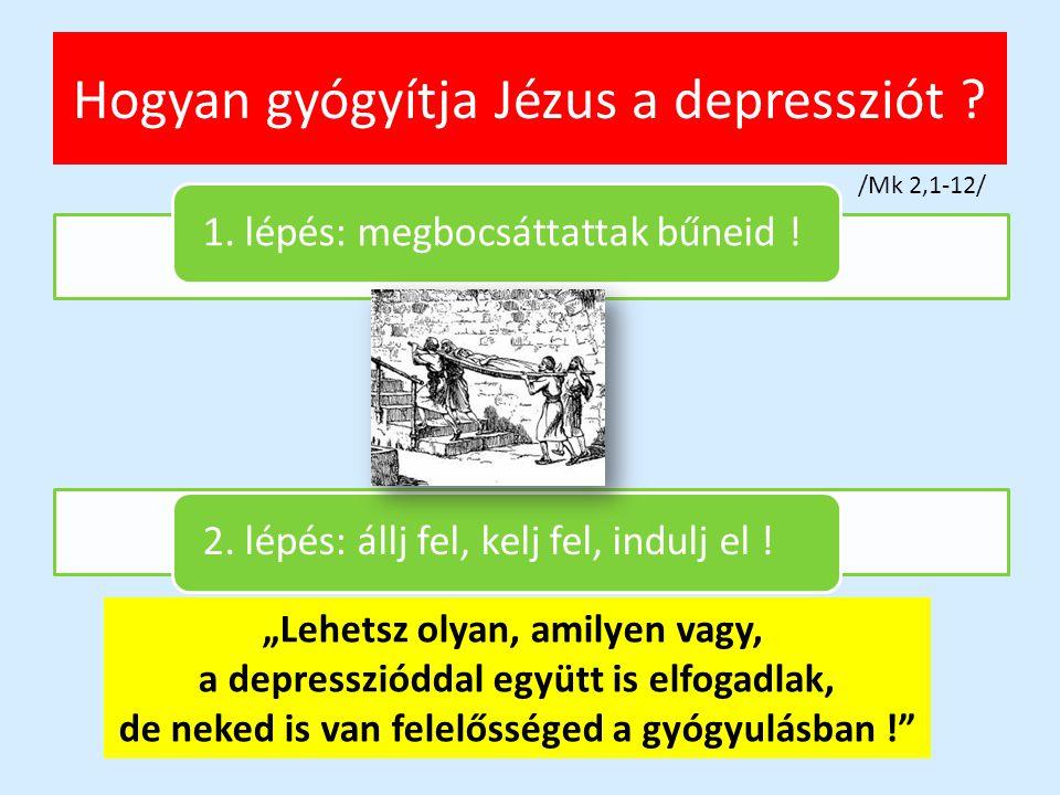 """Hogyan gyógyítja Jézus a depressziót ? 1. lépés: megbocsáttattak bűneid !2. lépés: állj fel, kelj fel, indulj el ! """"Lehetsz olyan, amilyen vagy, a dep"""