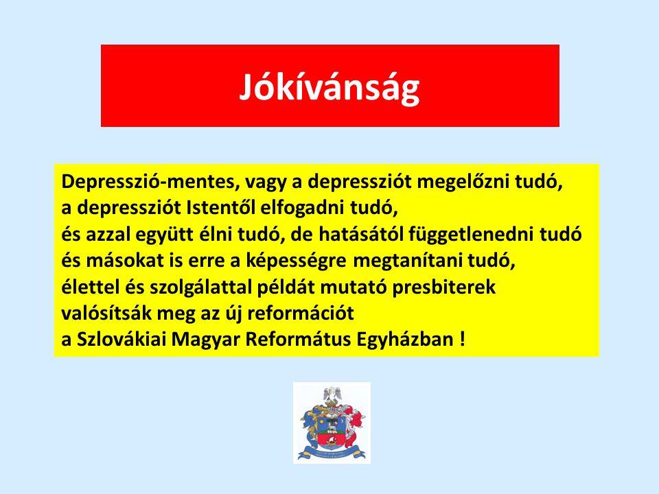 Jókívánság Depresszió-mentes, vagy a depressziót megelőzni tudó, a depressziót Istentől elfogadni tudó, és azzal együtt élni tudó, de hatásától függet