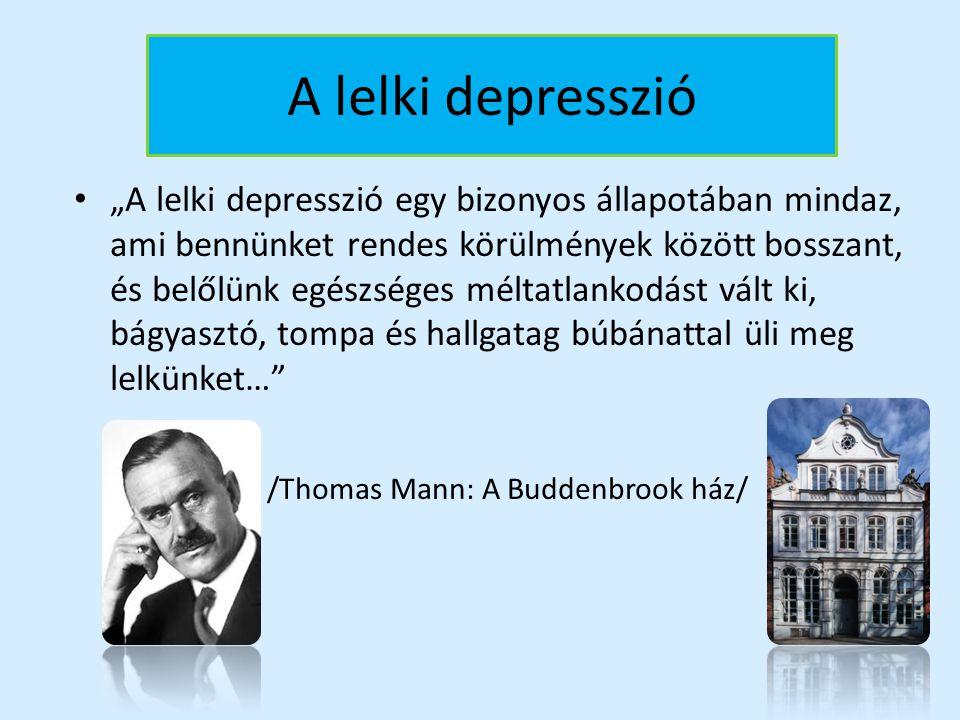 """A lelki depresszió """"A lelki depresszió egy bizonyos állapotában mindaz, ami bennünket rendes körülmények között bosszant, és belőlünk egészséges mélta"""