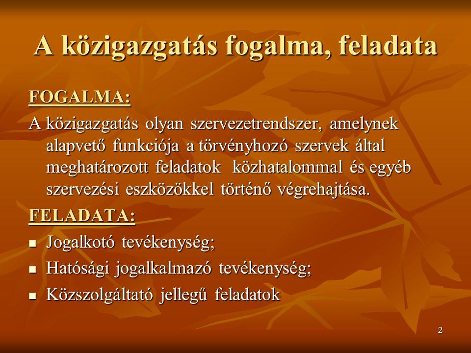 2 A közigazgatás fogalma, feladata FOGALMA: A közigazgatás olyan szervezetrendszer, amelynek alapvető funkciója a törvényhozó szervek által meghatározott feladatok közhatalommal és egyéb szervezési eszközökkel történő végrehajtása.