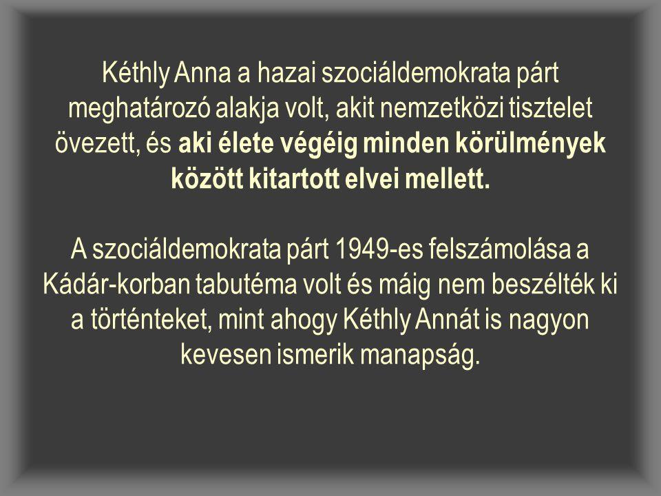 Kéthly Anna a hazai szociáldemokrata párt meghatározó alakja volt, akit nemzetközi tisztelet övezett, és aki élete végéig minden körülmények között kitartott elvei mellett.