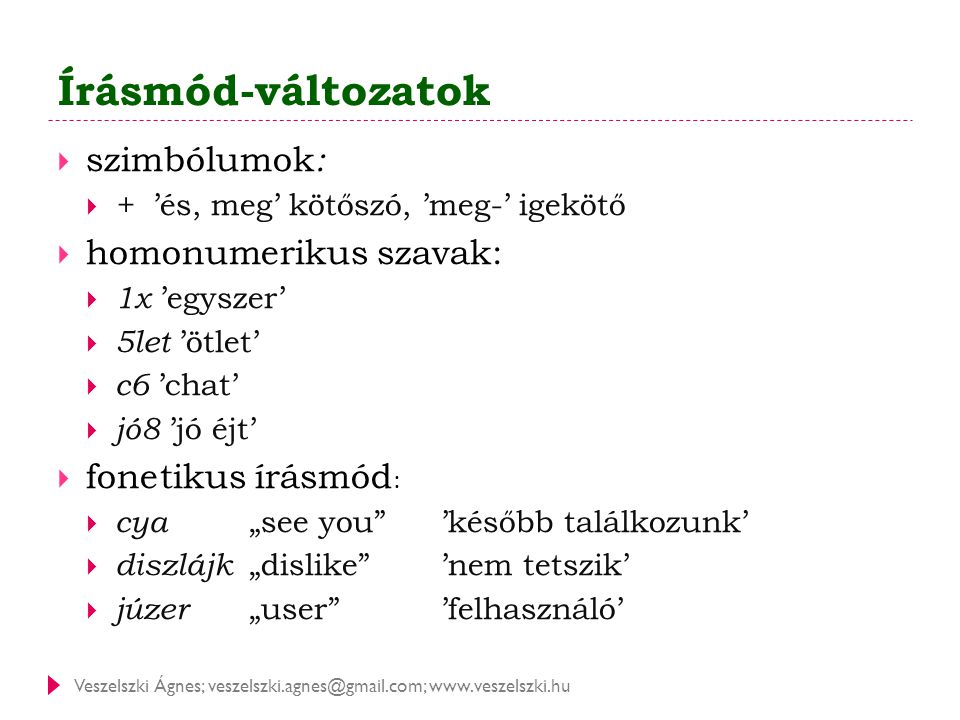 Veszelszki Ágnes; veszelszki.agnes@gmail.com; www.veszelszki.hu Írásmód-változatok  szimbólumok :  + 'és, meg' kötőszó, 'meg-' igekötő  homonumerik