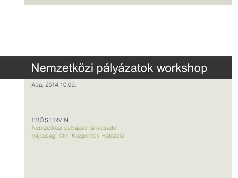 Nemzetközi pályázatok workshop Ada, 2014.10.09. ERŐS ERVIN Nemzetközi pályázati tanácsadó Vajdasági Civil Központok Hálózata