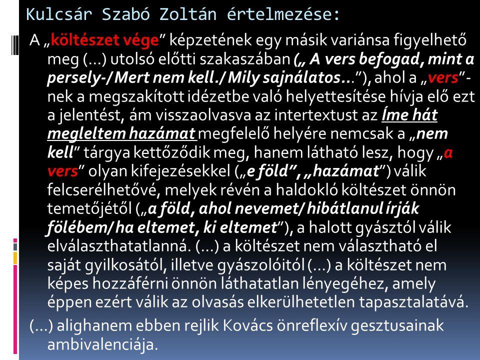 """Kulcsár Szabó Zoltán értelmezése: A """"költészet vége"""" képzetének egy másik variánsa figyelhető meg (...) utolsó előtti szakaszában ("""" A vers befogad, m"""