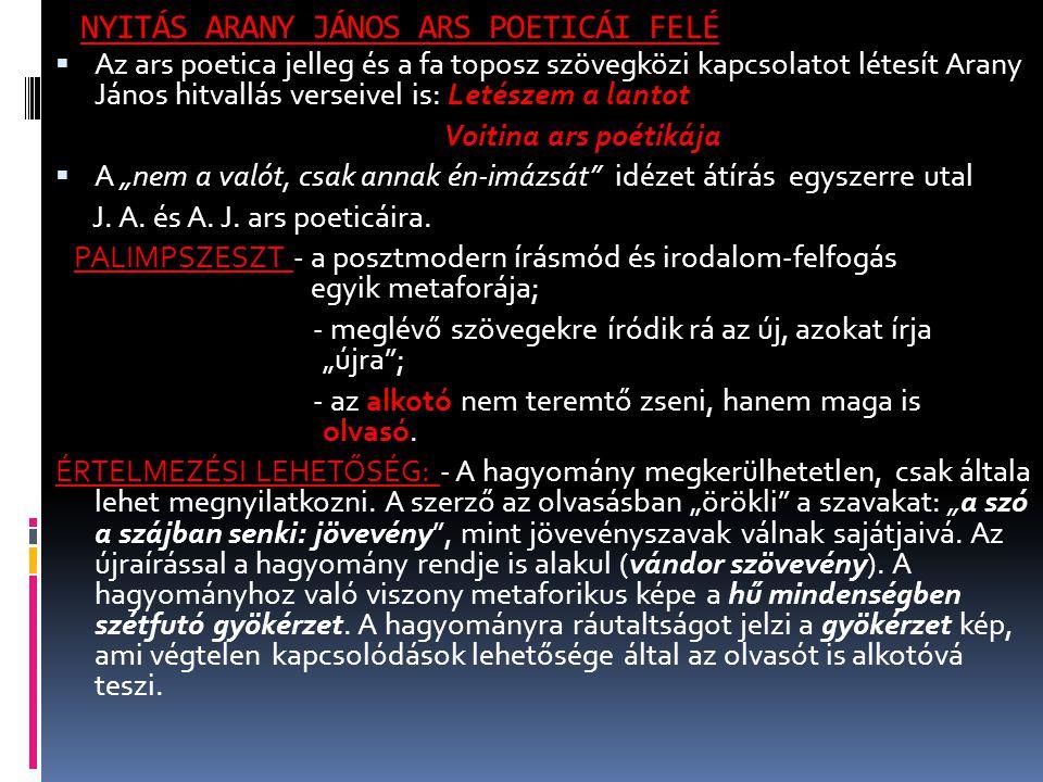 NYITÁS ARANY JÁNOS ARS POETICÁI FELÉ  Az ars poetica jelleg és a fa toposz szövegközi kapcsolatot létesít Arany János hitvallás verseivel is: Letésze