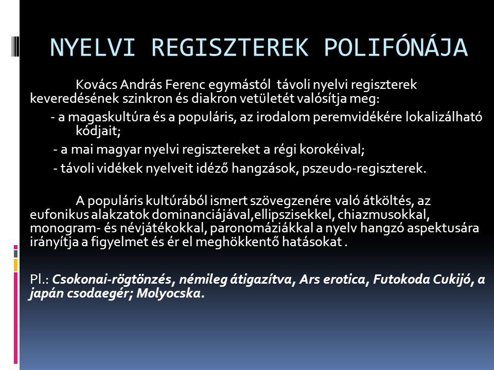NYELVI REGISZTEREK POLIFÓNÁJA Kovács András Ferenc egymástól távoli nyelvi regiszterek keveredésének szinkron és diakron vetületét valósítja meg: - a