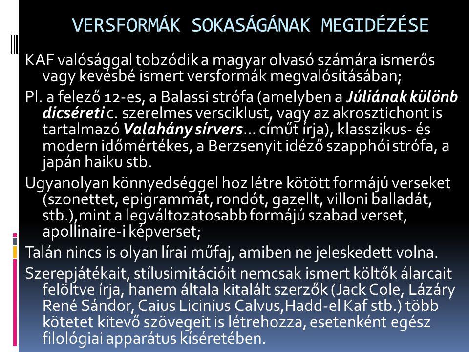 VERSFORMÁK SOKASÁGÁNAK MEGIDÉZÉSE KAF valósággal tobzódik a magyar olvasó számára ismerős vagy kevésbé ismert versformák megvalósításában; Pl. a felez