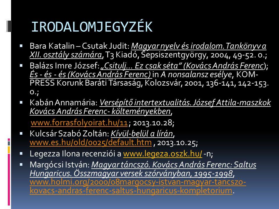 IRODALOMJEGYZÉK  Bara Katalin – Csutak Judit: Magyar nyelv és irodalom. Tankönyv a XII. osztály számára, T3 Kiadó, Sepsiszentgyörgy, 2004, 49-52. o.;