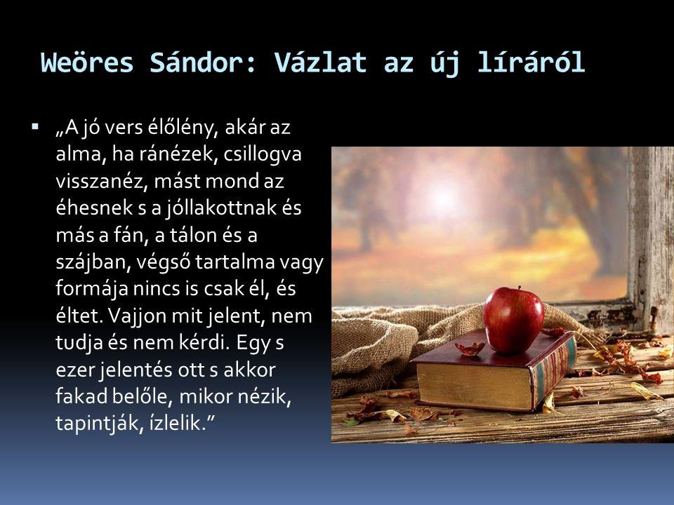 """Weöres Sándor: Vázlat az új líráról  """"A jó vers élőlény, akár az alma, ha ránézek, csillogva visszanéz, mást mond az éhesnek s a jóllakottnak és más"""