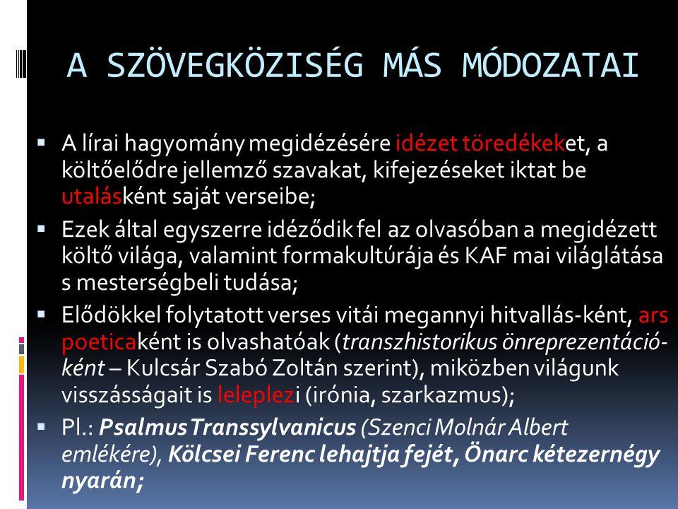 A SZÖVEGKÖZISÉG MÁS MÓDOZATAI  A lírai hagyomány megidézésére idézet töredékeket, a költőelődre jellemző szavakat, kifejezéseket iktat be utalásként