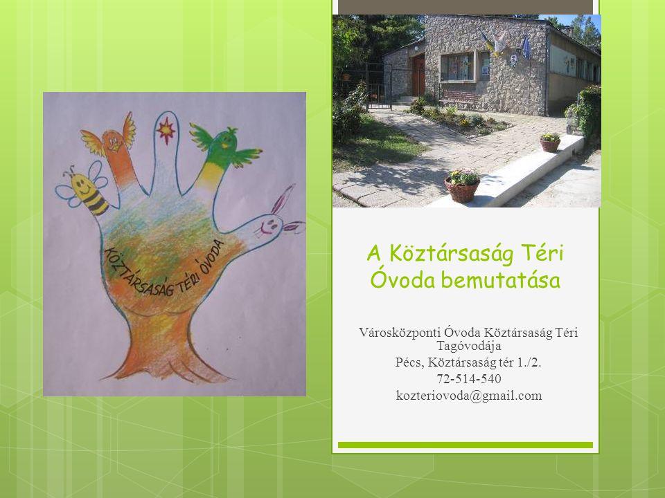 Intézményünk a hét egységből álló Városközponti Óvoda Tagintézményeként működik, ebből három Zöld Óvoda, a Köztársaság téri 2013-ban - Örökös Zöld Óvoda címet nyert el.