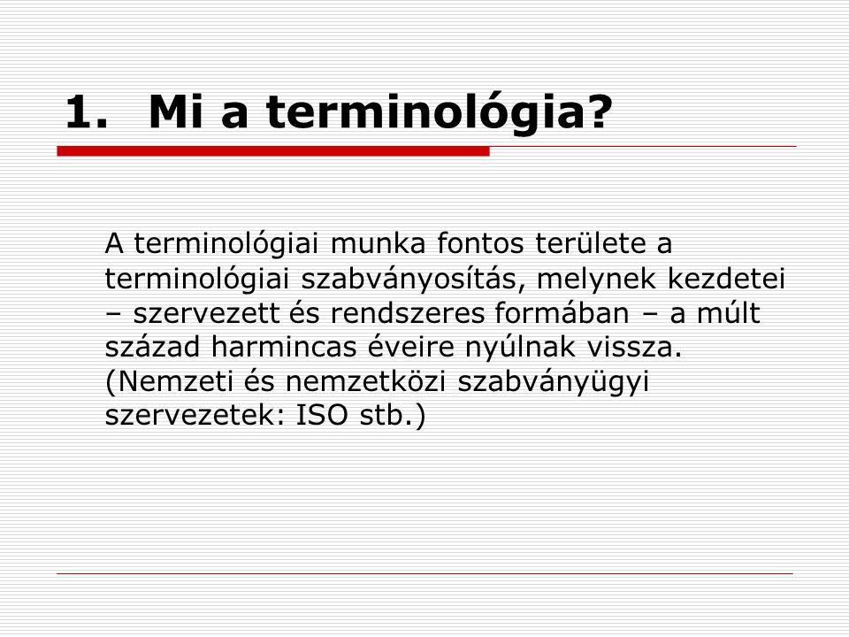 1.Mi a terminológia? A terminológiai munka fontos területe a terminológiai szabványosítás, melynek kezdetei – szervezett és rendszeres formában – a mú