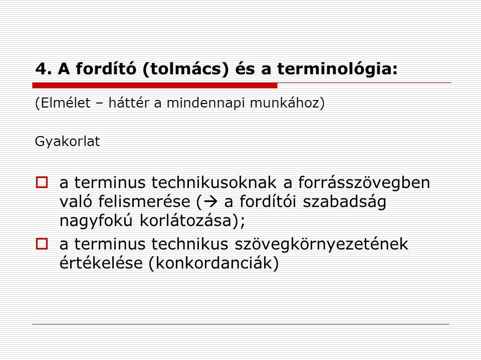 4. A fordító (tolmács) és a terminológia: (Elmélet – háttér a mindennapi munkához) Gyakorlat  a terminus technikusoknak a forrásszövegben való felism