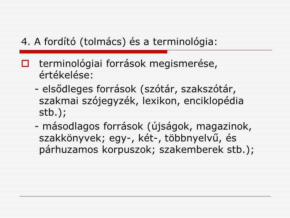 4. A fordító (tolmács) és a terminológia:  terminológiai források megismerése, értékelése: - elsődleges források (szótár, szakszótár, szakmai szójegy