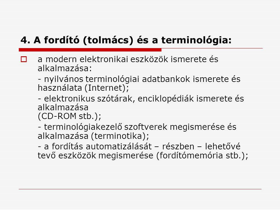 4. A fordító (tolmács) és a terminológia:  a modern elektronikai eszközök ismerete és alkalmazása: - nyilvános terminológiai adatbankok ismerete és h