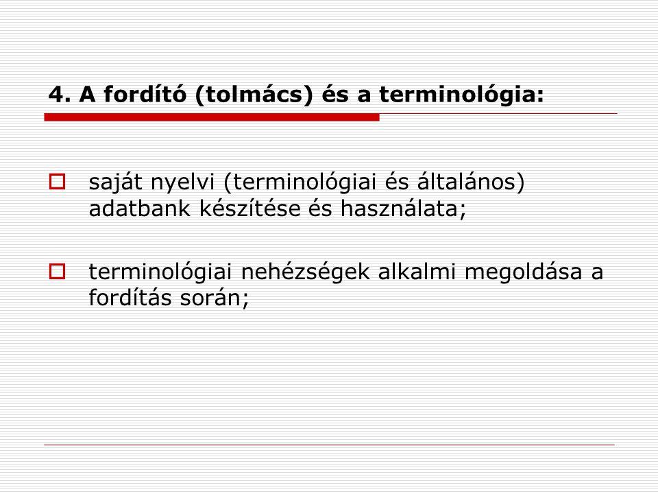 4. A fordító (tolmács) és a terminológia:  saját nyelvi (terminológiai és általános) adatbank készítése és használata;  terminológiai nehézségek alk