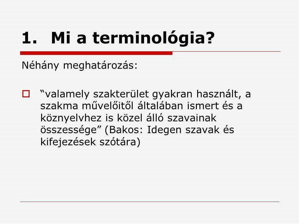 """1.Mi a terminológia? Néhány meghatározás:  """"valamely szakterület gyakran használt, a szakma művelőitől általában ismert és a köznyelvhez is közel áll"""