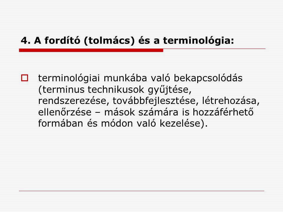 4. A fordító (tolmács) és a terminológia:  terminológiai munkába való bekapcsolódás (terminus technikusok gyűjtése, rendszerezése, továbbfejlesztése,