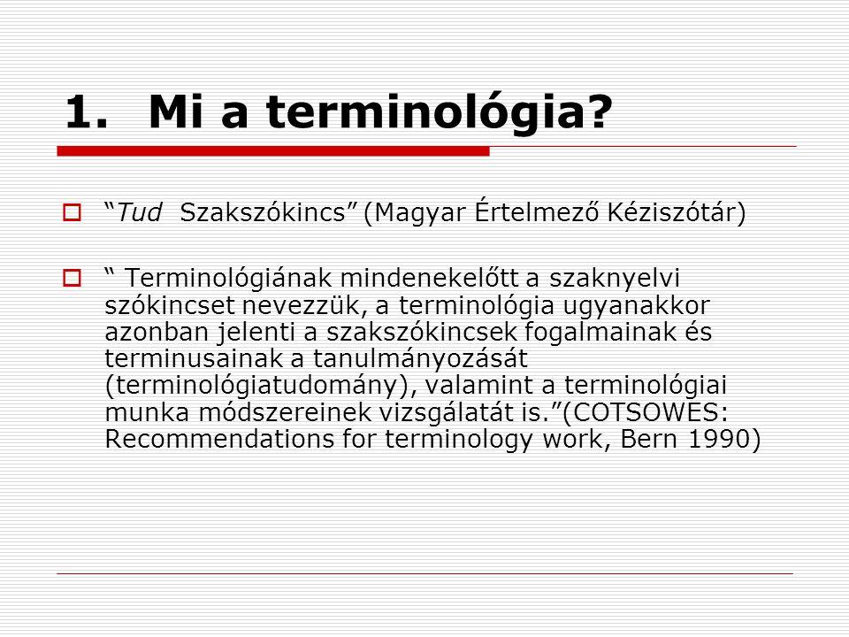"""1.Mi a terminológia?  """"Tud Szakszókincs"""" (Magyar Értelmező Kéziszótár)  """" Terminológiának mindenekelőtt a szaknyelvi szókincset nevezzük, a terminol"""