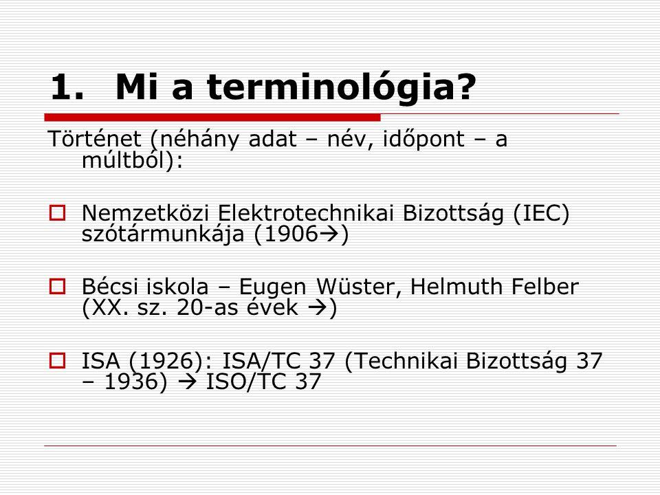 1.Mi a terminológia? Történet (néhány adat – név, időpont – a múltból):  Nemzetközi Elektrotechnikai Bizottság (IEC) szótármunkája (1906  )  Bécsi
