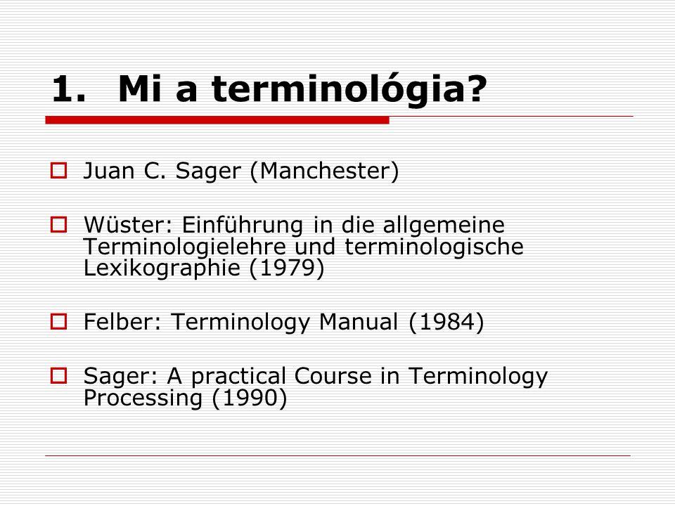1.Mi a terminológia?  Juan C. Sager (Manchester)  Wüster: Einführung in die allgemeine Terminologielehre und terminologische Lexikographie (1979) 
