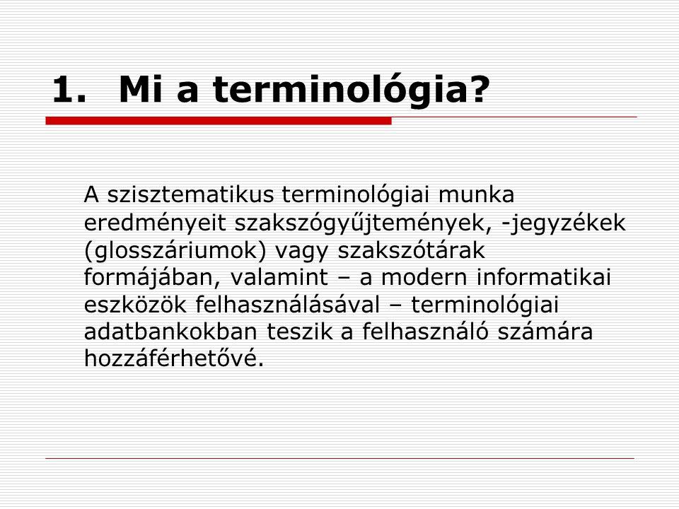 1.Mi a terminológia? A szisztematikus terminológiai munka eredményeit szakszógyűjtemények, -jegyzékek (glosszáriumok) vagy szakszótárak formájában, va
