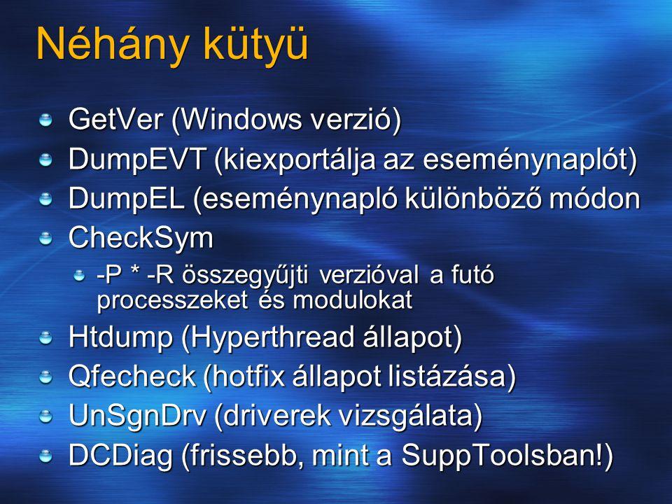 Néhány kütyü GetVer (Windows verzió) DumpEVT (kiexportálja az eseménynaplót) DumpEL (eseménynapló különböző módon CheckSym -P * -R összegyűjti verzióv